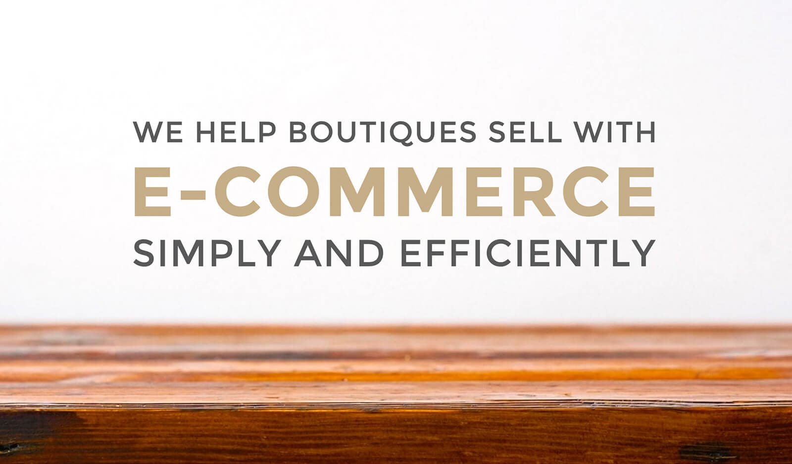 we help boutiques sell with ecommerce and shopify